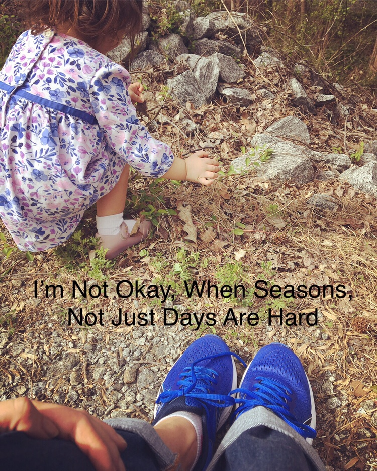 I'm Not Okay – When Seasons, And Not Just Days Are Hard