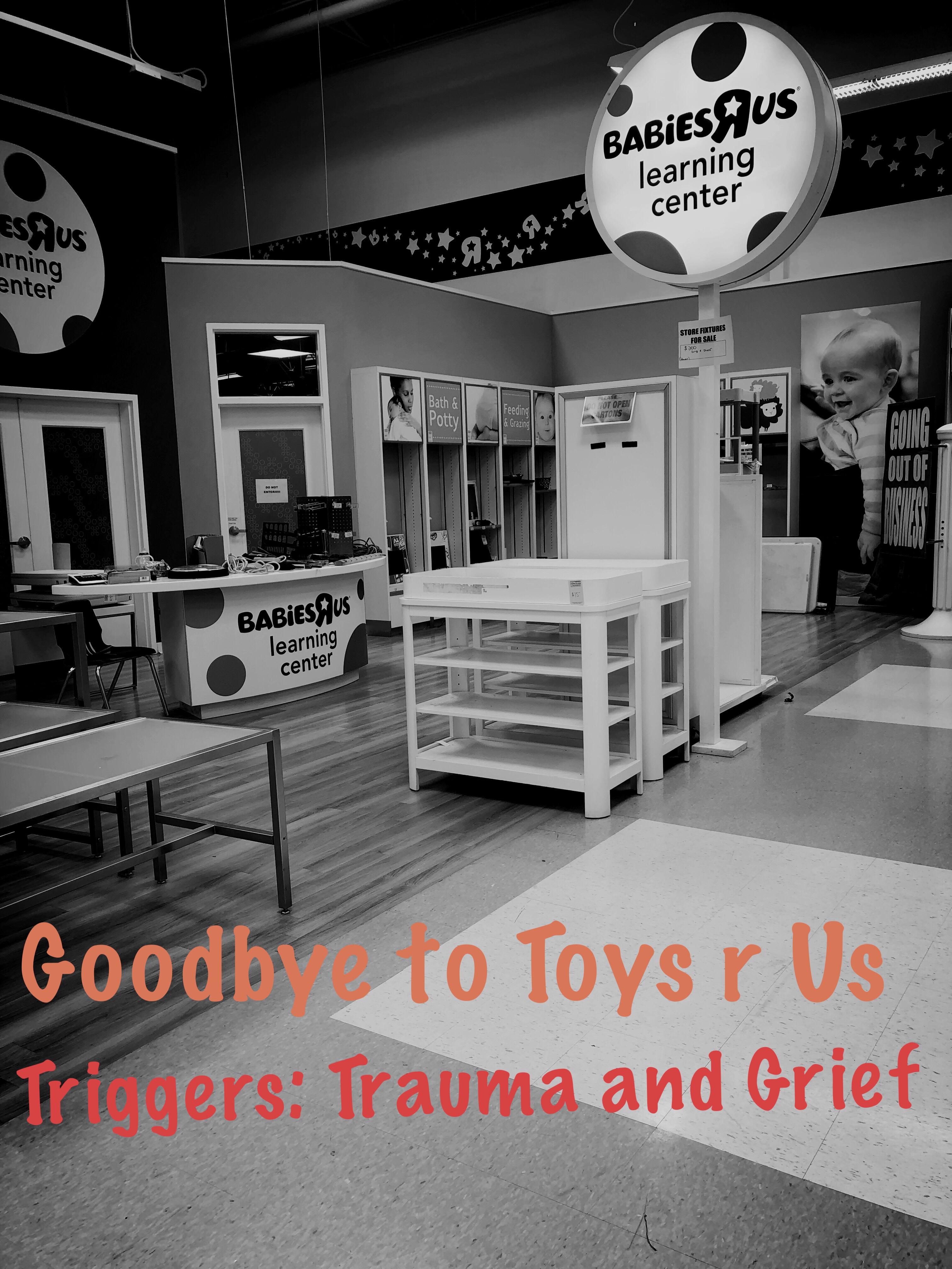 Goodbye to Toys r Us – Grief Triggers